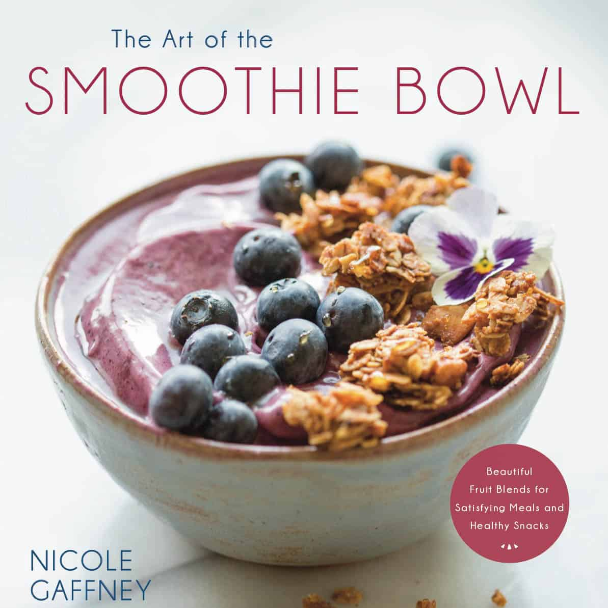 The Art of the Smoothie Bowl by Nicole Gaffney